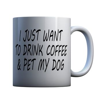 I Just Want To Drink Coffee and Pet My Dog Funny 11 oz Coffee Mug Ceramic Coffee and Tea Cup