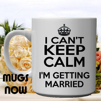 Bride Groom Gift - I Can't Keep Calm I'm Getting Married 11oz coffee mug (FREE PERSONALIZATION included on back)  , trendy design, wedding