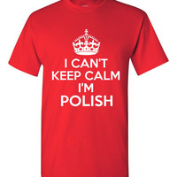 I Cant Keep Calm Im Polish Tshirt. For All Ages. Great Fan Shirt Ladies and Unisex Style Shirt.  Makes a Great Gift!!!!!