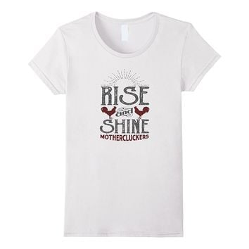 Rise And Shine Mother Cluckers Funny Rooster Shirt