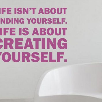 Life Isn't About Finding Yourself Wall Decal Sticker Vinyl Beautiful Quote Words