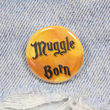 Muggle Born 1.25 Inch Pin Back Button Badge