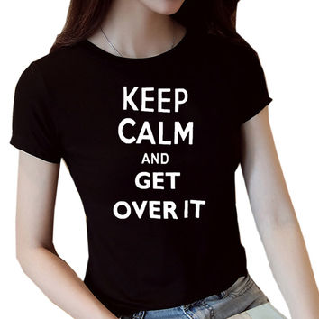 Keep calm and get over it letters print Cotton T-shirt Tees Lady Black  T-shirt for Women