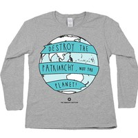 Destroy the Patriarchy, Not the Planet -- Women's Long-Sleeve