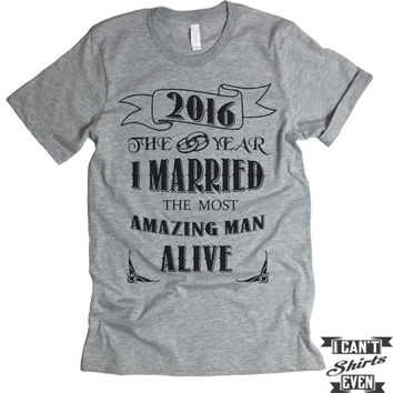 Wedding Day Shirt. 2016 The Year I Married The Most Amazing Man Alive.
