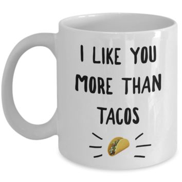 I Like You More Than Tacos Mug Taco Lover Coffee Cup