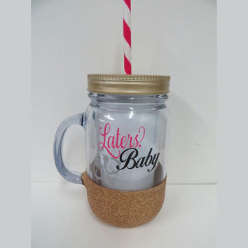 Personalized Mason Jar * Laters, Baby * 50 Shades of Greay * Personalized Tumbler * Tumbler * Acrylic Tumbler * Birthday Gift *