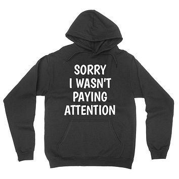 Sorry I wasn't paying attention funny saying sarcastic sarcasm funny gift hoodie
