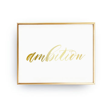 Ambition Print, Ambitious Goal, Real Gold Foil, Home Decor, Achieve Poster, Typography Print, Motivational Art, Success Quote, Office Decor