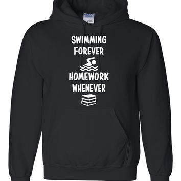 Swimming forever homework whenever Hoodie