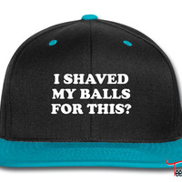 I Shaved my Balls for this Funny Party Design Snapback