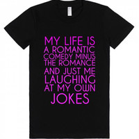 My Life is A Romantic Comedy Minus The Romance and Just Me Laughing at My own funny Jokes T-Shirt