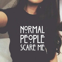 Normal People Scare Me Harajuku Brand New Women T shirt  Cotton Casual Funny  For Lady White Black Tops Tee Hipster Street