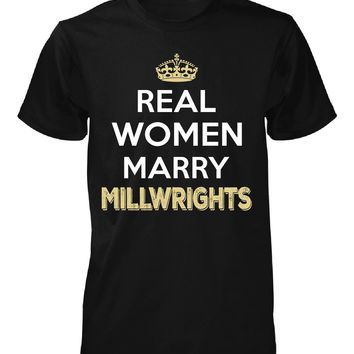 Real Women Marry Millwrights. Cool Gift - Unisex Tshirt