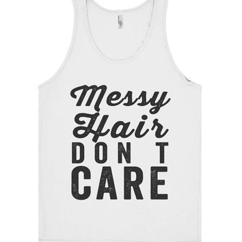 Messy  Hair don t  care  tank top shirt