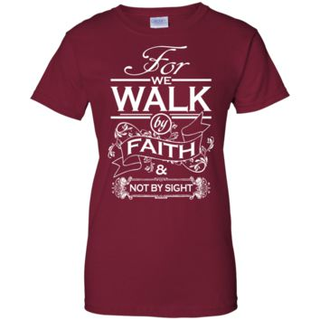 Walk by Faith Ladies T Shirt