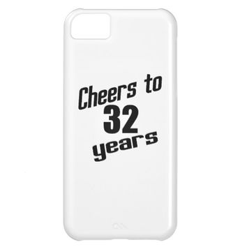 Cheers to 32 years case for iPhone 5C