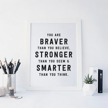 You are braver than you believe stronger than you seem smarter than you think. Inspirational Quote, Milne Quote, Winnie The Pooh, Printable