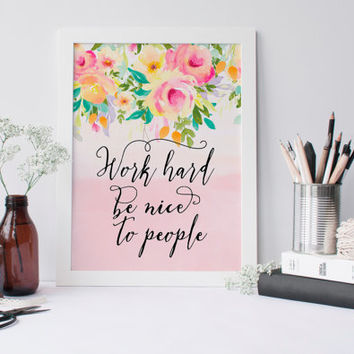 Printable Quote Work hard be nice to people 8x10 inspirational quote pink wall art decor dorm decor floral watercolor art home printable