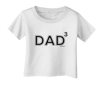 Dad Cubed - Dad of Three Infant T-Shirt by TooLoud