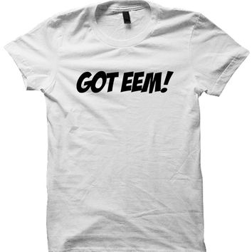 GOT EEM! T-SHIRT #GOTEEM FUNNY SHIRTS FUNNY VIDEOS HIPSTER CLOTHES VINE SHIRT CHEAP GIFTS BIRTHDAY GIFTS CHRISTMAS GIFTS from CELEBRITY COTTON