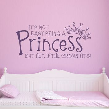 It's not easy being a Princess, but hey if the Crown fits Decal - Princess Quote Sticker - Girl Bedroom Princess Decor - Large
