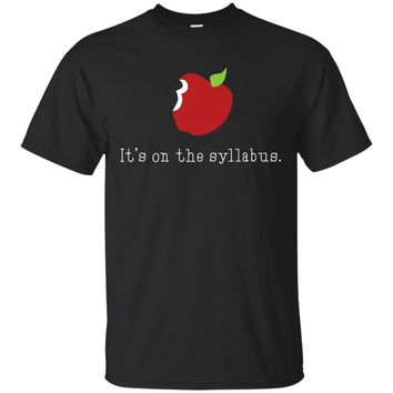 It's on the Syllabus shirt, Funny Teacher Professor Gift