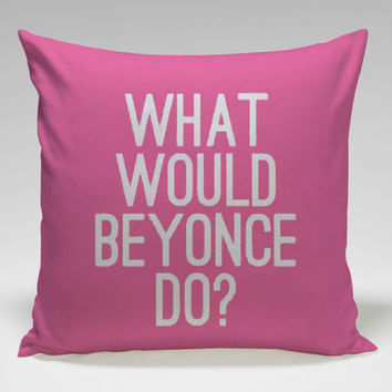 what would beyonce do Square Pillow Case Custom Zippered Pillow Case one side and two side