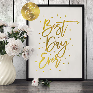 Best Day Ever Print, Wedding Signs, Wedding Decoration, Real Gold Foil Print, Wedding Print, Wedding Wall Decor,Gold Foil Sign Wedding