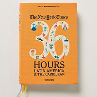 The New York Times 36 Hours: 150 Weekends In Latin America & The Caribbean