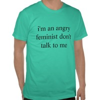angry feminist tees from Zazzle.com