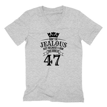 Don't be jealous just because I look this good at 47 birthday gift for friend bff mom dad grandparent  V Neck T Shirt