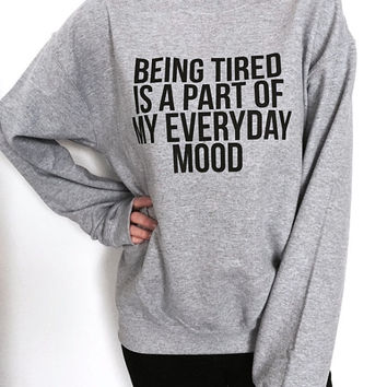 being tired is a part of my everyday mood sweatshirt gray crewneck for womens girls jumper funny saying fashion lazy sleeping relax