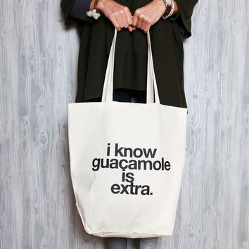 I Know Guac Is Extra Tote