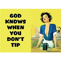 God Knows When You Don't Tip Fridge Magnet