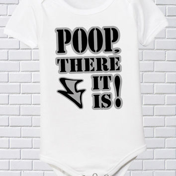 Funny Onesuit Baby T Shirt Poop There It Is Size by FunhouseTshirts