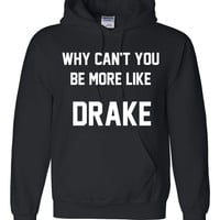 Why can't you be more like drake Hoodie