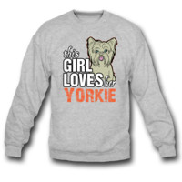this girl loves her YORKIE SWEATSHIRT CREWNECKS