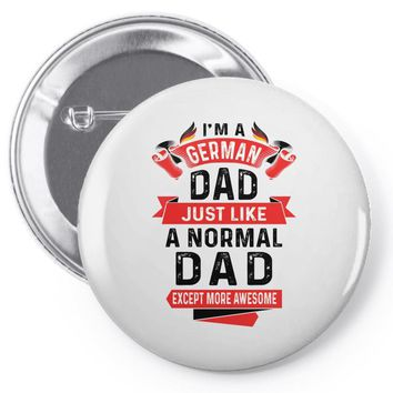 I'm a German Dad Just Like a Normal Dad Except More Awesome Pin-back button