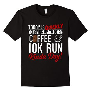 Coffee And 10K Run Kinda Day T-Shirt