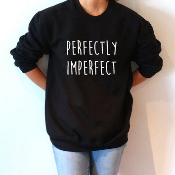 Perfectly Imperfect Sweatshirt Unisex , teen sweatshirt, teen jumper, slogan jumper, teen clothes, tumblr sweatshirt, funny gift to her