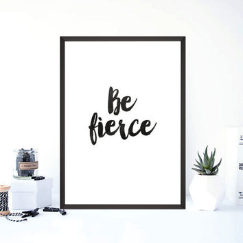 "inspirational quote print""be fierce""black and white,hand lettering,instant,watercolor design,best words,wall art printable,gift idea"