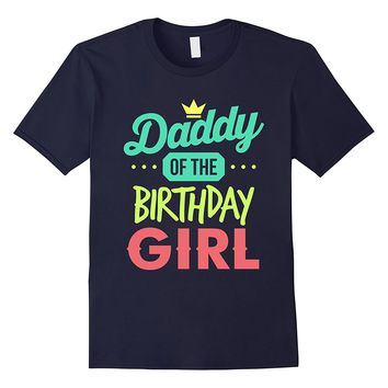 Funny Gifts for Dad T-shirt Daddy Of The Birthday Girl Shirt