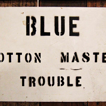 Blue Cotton Master Trouble Sign from the Stonewall Cotton Mill