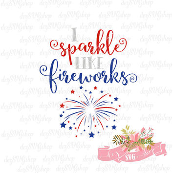 I sparkle like fireworks SVG | Fourth of July cut file | Fireworks svg file | make a shirt | Cut File | SVG DXF | for Silhouette & Cricut