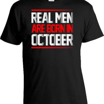 Custom Birthday Shirt For Him Birthday Gifts For Men Birthday Present Bday Gift Ideas Real Men Are Born In October Mens Tee DAT-443