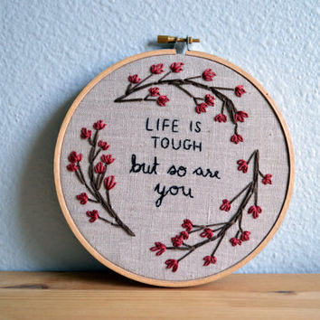 Life Is Tough, But So Are You - Floral Wreath Embroidery Hoop Art - Wall Hanging - Happy Spring Quote - Tree Branches