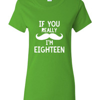 If You Really MUSTACHE I'm 18 Great Eighteenth Birthday Printed Graphic T Shirt Great Birthday T Shirt Makes Funny Gift Unisex