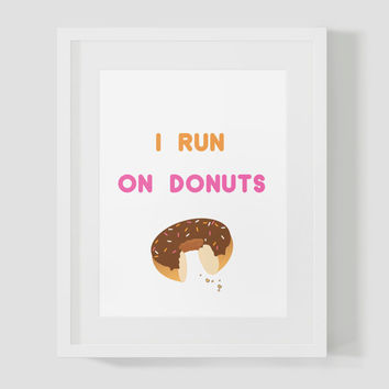 I Run On Donuts Funny Wall Art 8x10 Typography Print