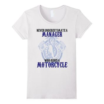 Never Underestimate A Manager Who Rides Motorcycles Shirt